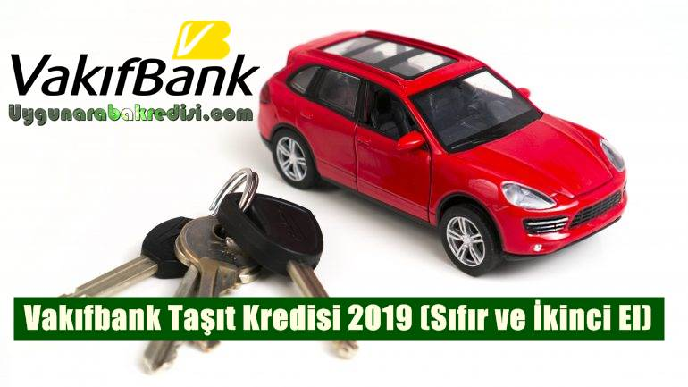 Vakıfbank Taşıt Kredisi 2019 (Sıfır ve İkinci El)
