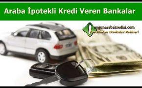Araba İpotekli Kredi Veren Bankalar 2019