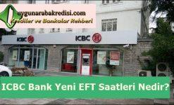 ICBC Bank Yeni EFT Saatleri Nedir?