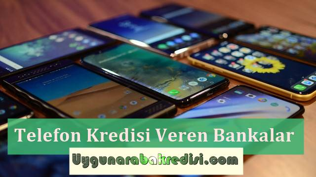 Telefon Kredisi Veren Bankalar (Mağazalardan Anında)