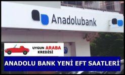 Anadolu Bank Yeni EFT Saatleri Nedir?