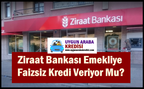 Ziraat Bankası Emekliye Faizsiz Kredi Veriyor Mu?