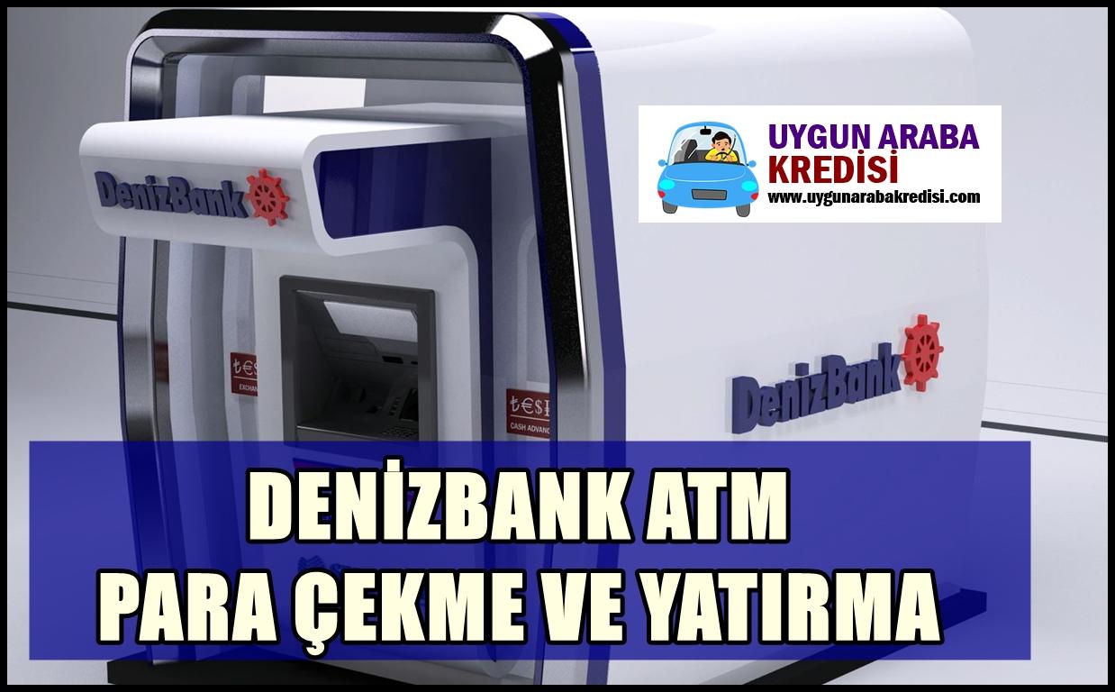 Denizbank: ATM Para Çekme-Yatırma Limitleri | uygunarabakredisi.com